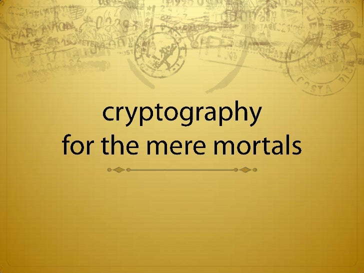 Cryptography for the mere mortals