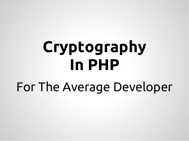Cryptography       In PHPFor The Average Developer