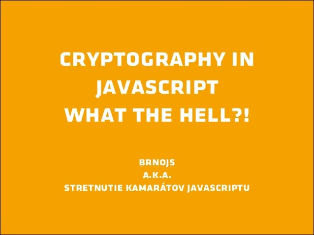 Cryptography in JavaScript, what the hell?!
