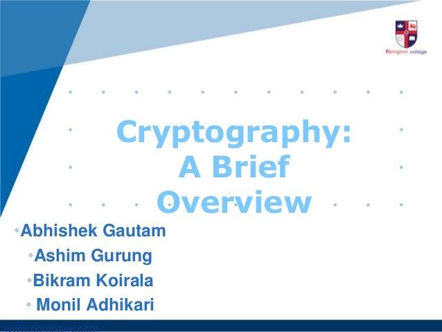 Cryptography: A Brief Overview •Abhishek Gautam •Ashim Gurung •Bikram Koirala • Monil Adhikari