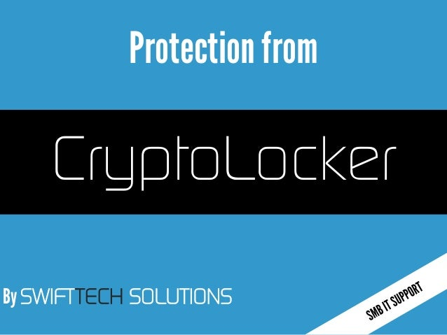By SWIFTTECH SOLUTIONS Protectionfrom CryptoLocker