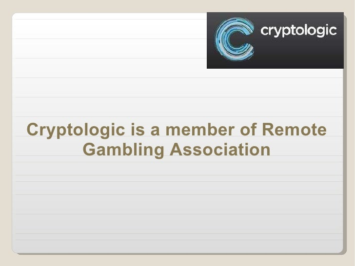 Cryptologic is a member of Remote Gambling Association