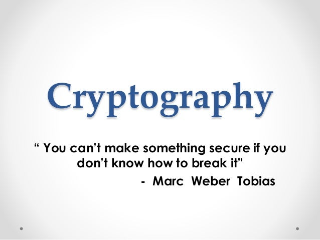 """Cryptography """" You can't make something secure if you don't know how to break it"""" - Marc Weber Tobias"""