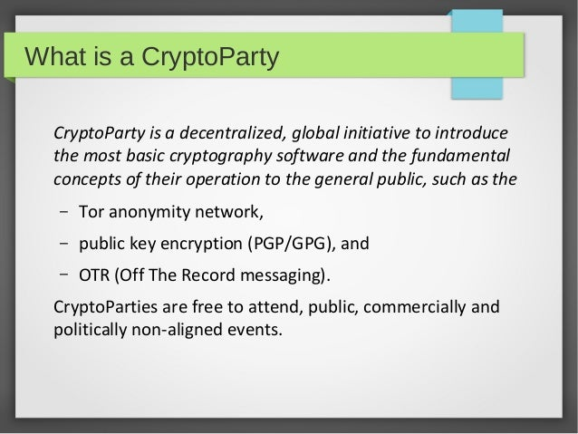 What is a CryptoParty CryptoParty is a decentralized, global initiative to introduce the most basic cryptography software ...