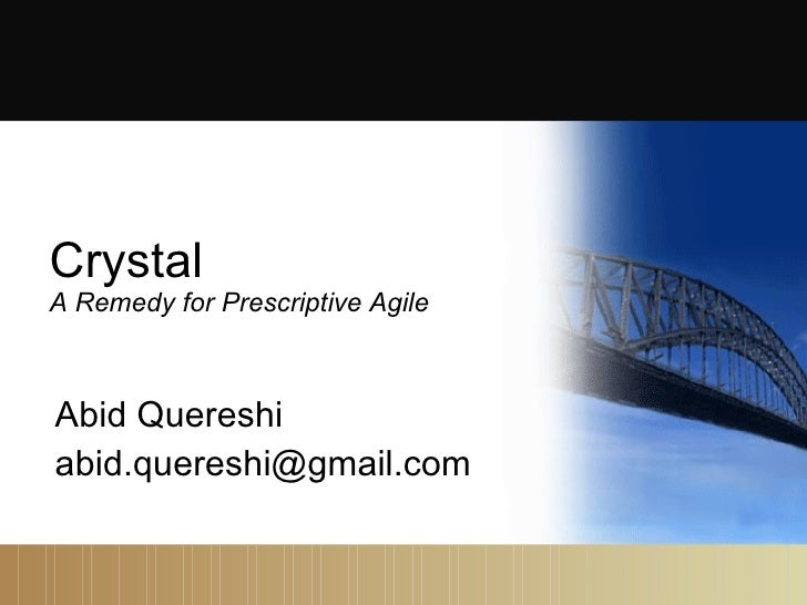 Crystal A Remedy for Prescriptive Agile Abid Quereshi [email_address]