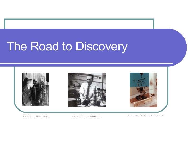 The Road to Discovery http://people.clarkson.edu/~ekatz/scientists/brattain3.jpg http://www.ieee.org/portal/cms_docs_sscs/...
