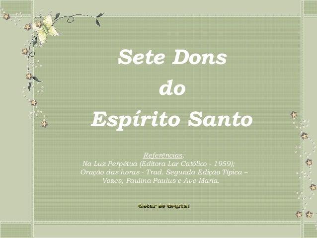 Sete Dons        do  Espírito Santo                  Referências:Na Luz Perpétua (Editora Lar Católico - 1959);Oração d...