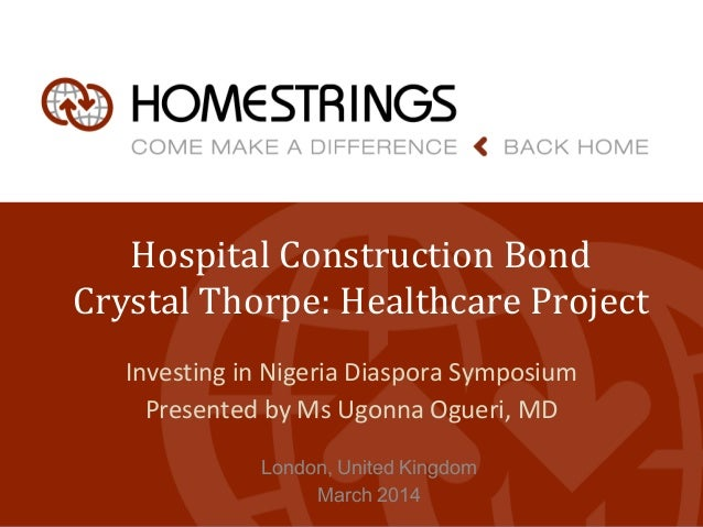 Hospital Construction Bond Crystal Thorpe: Healthcare Project Investing in Nigeria Diaspora Symposium Presented by Ms Ugon...