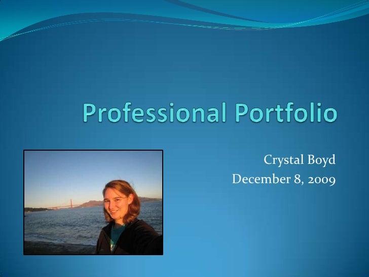 Professional Portfolio<br />Crystal Boyd<br />December 8, 2009<br />
