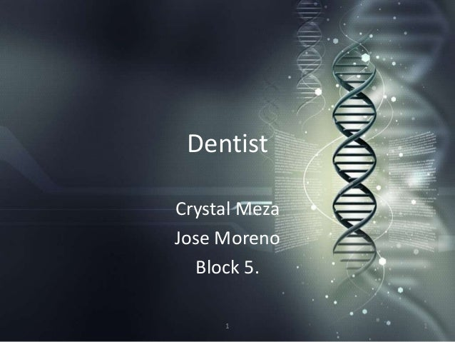 Dentist Crystal Meza Jose Moreno Block 5. 1 1
