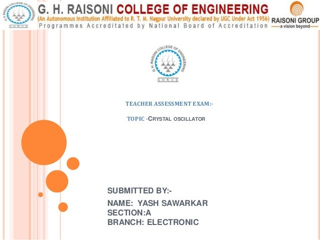 SUBMITTED BY:- NAME: YASH SAWARKAR SECTION:A BRANCH: ELECTRONIC TEACHER ASSESSMENT EXAM:- TOPIC -CRYSTAL OSCILLATOR