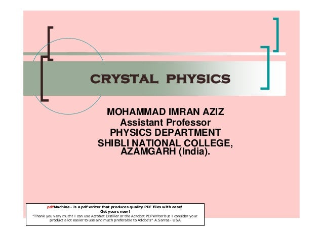 crystal physics MOHAMMAD IMRAN AZIZ Assistant Professor PHYSICS DEPARTMENT SHIBLI NATIONAL COLLEGE, AZAMGARH (India). pdfM...