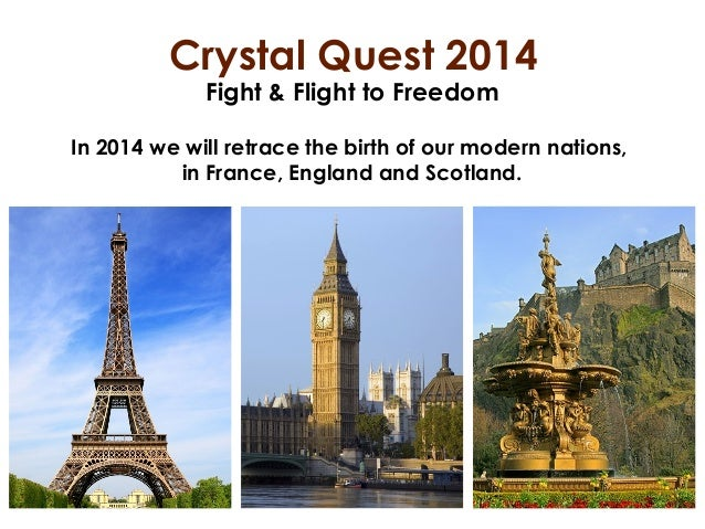 Crystal Quest 2014 Fight & Flight to Freedom  In 2014 we will retrace the birth of our modern nations, in France, England ...