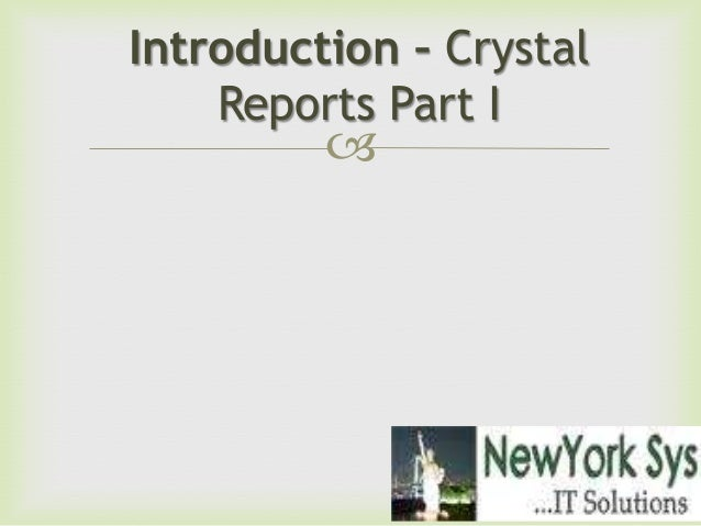  Introduction – Crystal Reports Part I