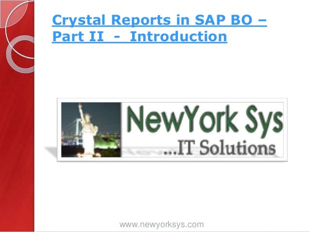 Crystal Reports in SAP BO – Part II - Introduction www.newyorksys.com