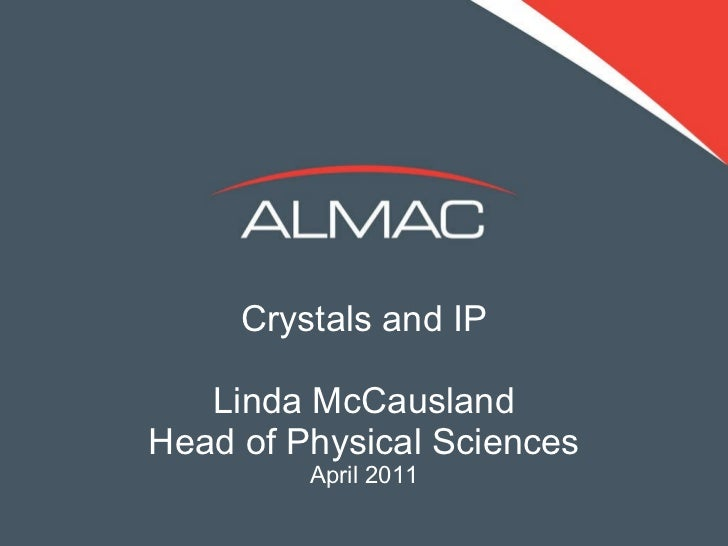 Crystals and IP Linda McCausland Head of Physical Sciences April 2011