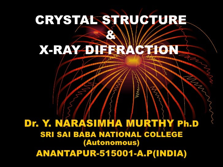 CRYSTAL STRUCTURE   &   X-RAY DIFFRACTION Dr. Y. NARASIMHA MURTHY  Ph.D SRI SAI BABA NATIONAL COLLEGE (Autonomous) ANANTAP...
