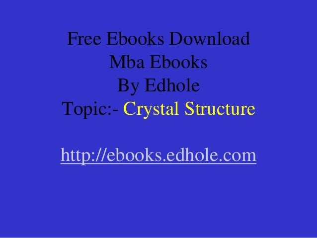 Free Ebooks Download Mba Ebooks By Edhole Topic:- Crystal Structure http://ebooks.edhole.com