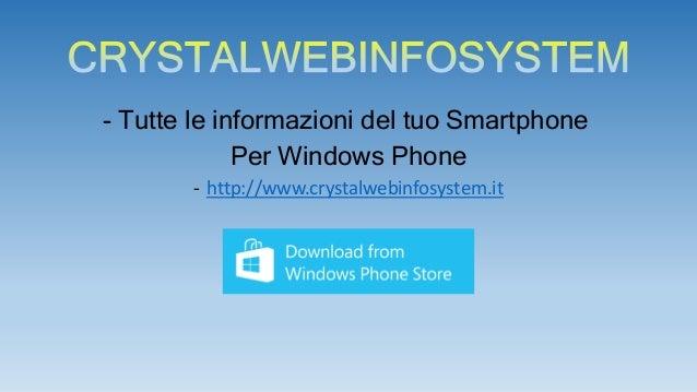 - Tutte le informazioni del tuo Smartphone  Per Windows Phone  - http://www.crystalwebinfosystem.it