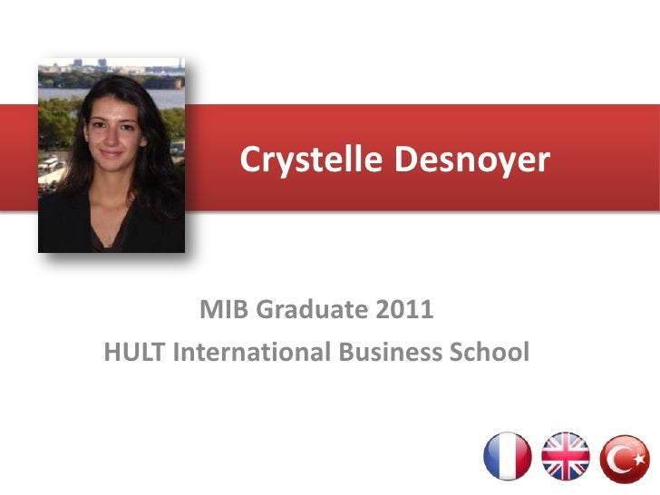 CrystelleDesnoyer<br />MIB Graduate 2011 <br />HULT International Business School<br />