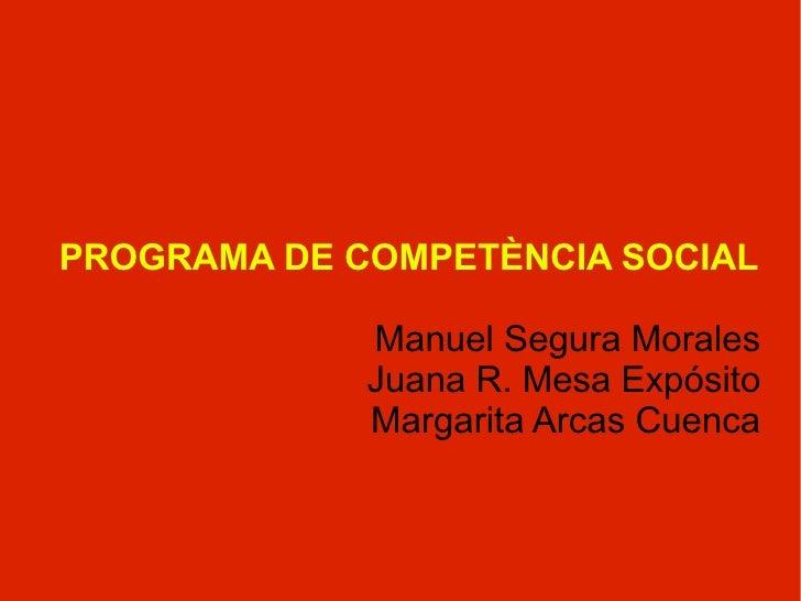 PROGRAMA DE COMPETÈNCIA SOCIAL Manuel Segura Morales Juana R. Mesa Expósito Margarita Arcas Cuenca