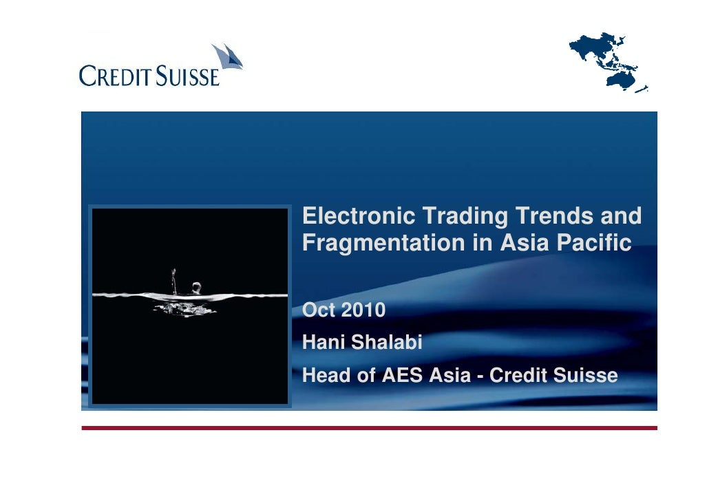 Electronic Trading Trends and Fragmentation in Asia Pacific  Oct 2010 Hani Shalabi Head of AES Asia - Credit Suisse