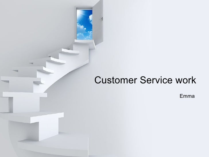 Customer Service work                 Emma