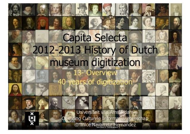 Capita Selecta2012-2013 History of Dutch   museum digitization         13- Overview     40 years of digitization          ...