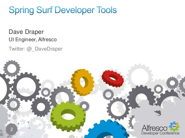 Spring Surf Developer Tools<br />2<br />Dave Draper<br />UI Engineer, Alfresco<br />Twitter: @_DaveDraper<br />
