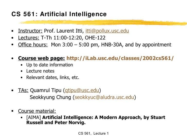 CS 561: Artificial Intelligence <ul><li>Instructor:  Prof. Laurent Itti,  [email_address] </li></ul><ul><li>Lectures:  T-T...
