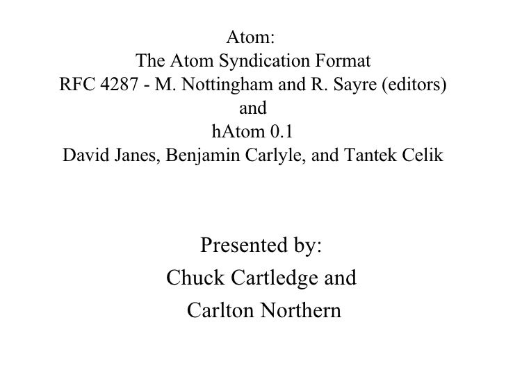 Atom:  The Atom Syndication Format RFC 4287 - M. Nottingham and R. Sayre (editors) and hAtom 0.1 David Janes, Benjamin Car...