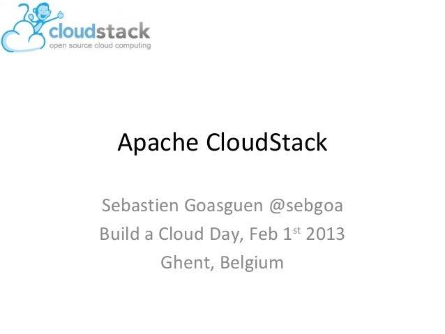 Apache CloudStackSebastien Goasguen @sebgoaBuild a Cloud Day, Feb 1st 2013        Ghent, Belgium