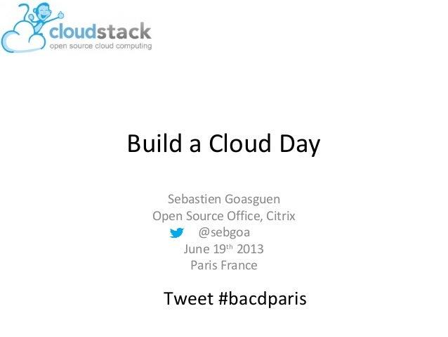 Build a Cloud DaySebastien GoasguenOpen Source Office, Citrix@sebgoaJune 19th2013Paris FranceTweet #bacdparis