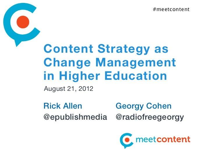 #meetcontentContent Strategy asChange Managementin Higher EducationAugust 21, 2012Rick Allen        Georgy Cohen@epublishm...