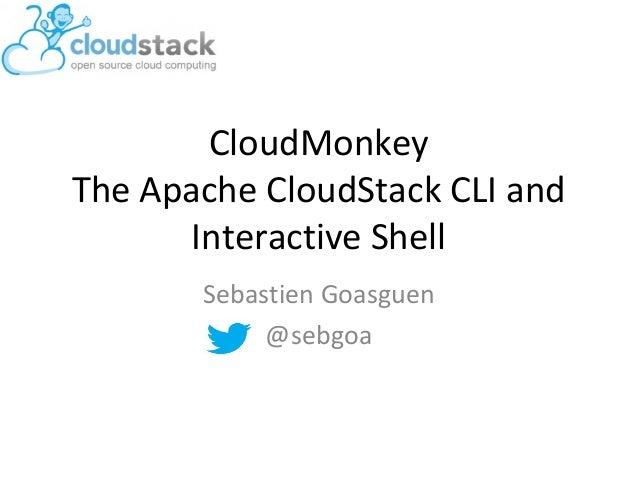 CloudMonkeyThe Apache CloudStack CLI andInteractive ShellSebastien Goasguen@sebgoa