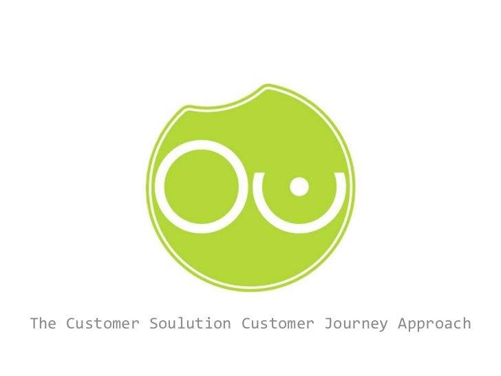 The Customer Soulution Customer Journey Approach<br />