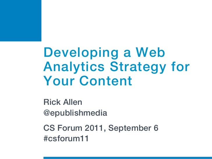 Developing a WebAnalytics Strategy forYour ContentRick Allen@epublishmediaCS Forum 2011, September 6#csforum11