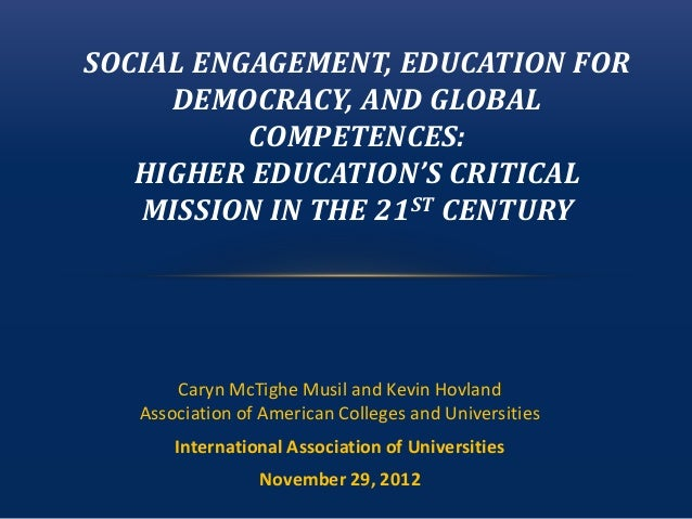 SOCIAL ENGAGEMENT, EDUCATION FOR     DEMOCRACY, AND GLOBAL          COMPETENCES:   HIGHER EDUCATION'S CRITICAL   MISSION I...