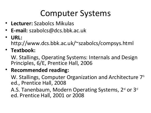 Computer Systems • Lecturer: Szabolcs Mikulas • E-mail: szabolcs@dcs.bbk.ac.uk • URL: http://www.dcs.bbk.ac.uk/~szabolcs/c...