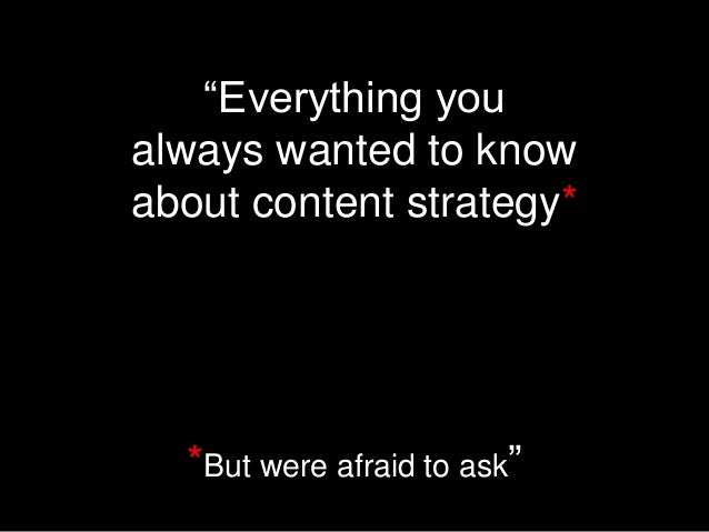 Everything You Ever Wanted to Know About Content Strategy, But Afraid to Ask