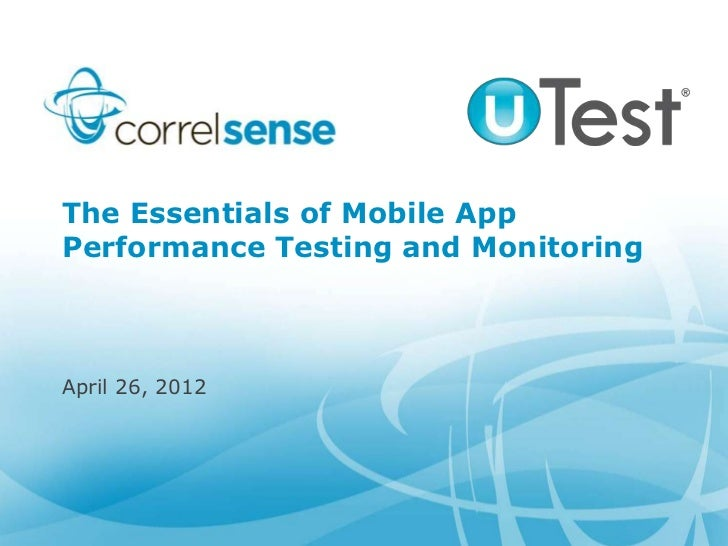 The Essentials of Mobile AppPerformance Testing and MonitoringApril 26, 2012