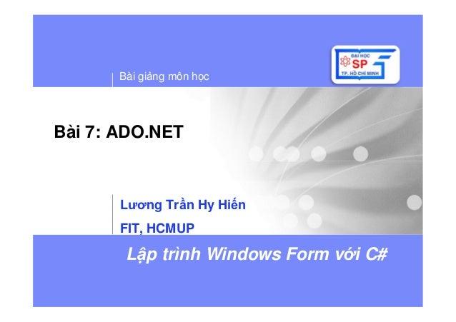 Bài gi ng môn h c L p trình Windows Form v i C# Bài 7: ADO.NET Lương Tr n Hy Hi n FIT, HCMUP