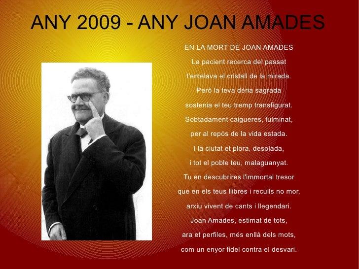 ANY 2009 - ANY JOAN AMADES <ul>EN LA MORT DE JOAN AMADES La pacient recerca del passat t'entelava el cristall de la mirada...