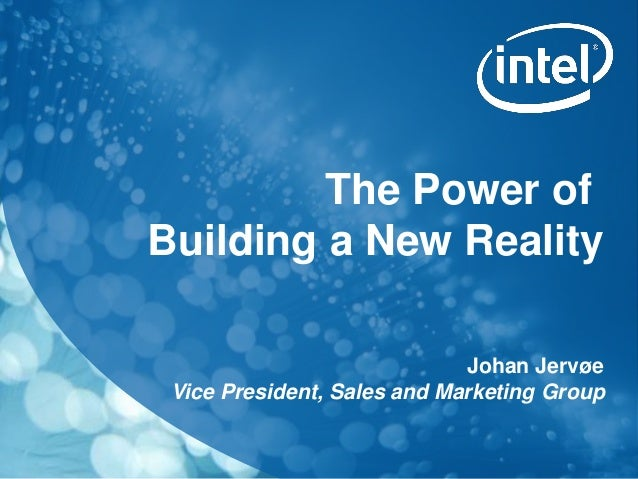 Johan Jervøe Vice President, Sales and Marketing Group The Power of Building a New Reality