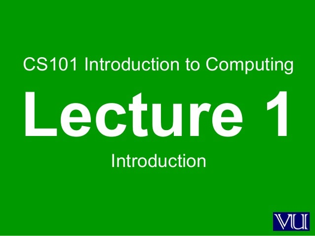 CS101 Introduction to Computing Lecture 1Introduction