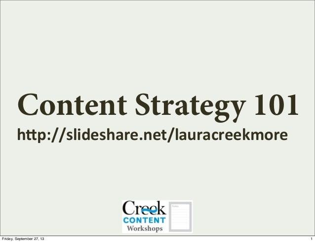 "Content Strategy 101 h""p://slideshare.net/lauracreekmore 1Friday, September 27, 13"