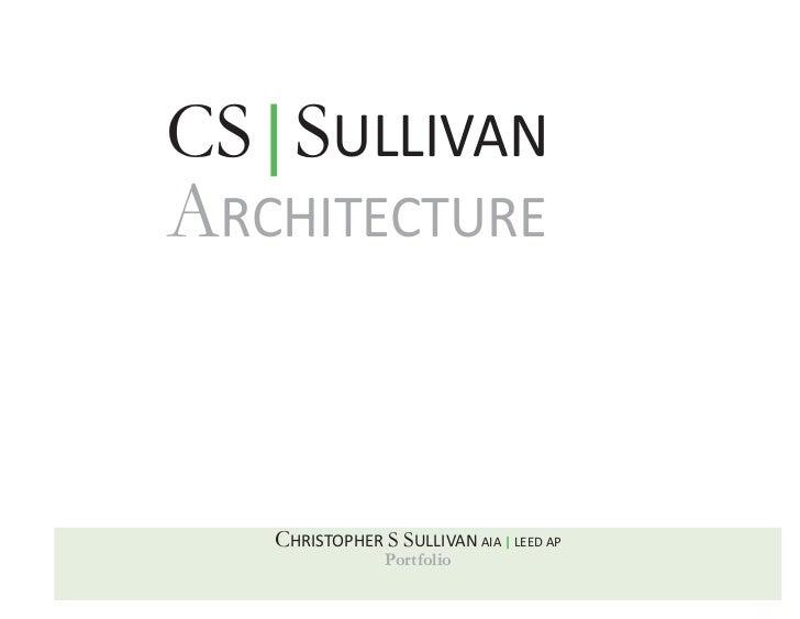 CS SULLIVANARCHITECTURE   CHRISTOPHER S SULLIVAN AIA   LEED AP                Portfolio