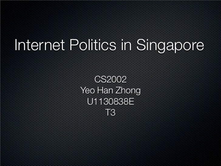 Internet Politics in Singapore             CS2002          Yeo Han Zhong           U1130838E               T3