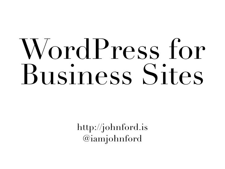 WordPress forBusiness Sites    http://johnford.is     @iamjohnford