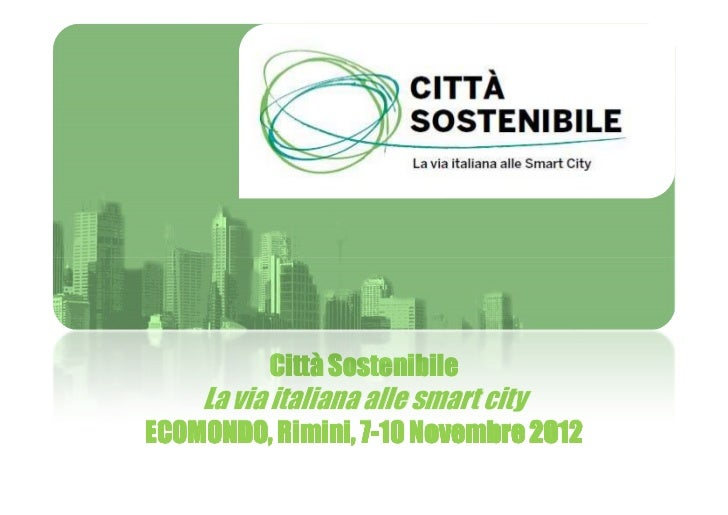 Città Sostenibile    La via italiana alle smart cityECOMONDO, Rimini, 7-10 Novembre 2012                  7-